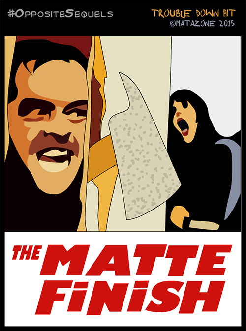 #OppositeSequels part 2: The Matte Finish
